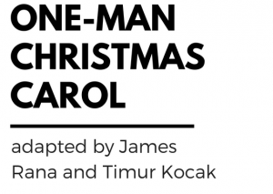 A One-Man Christmas Carol adapted by James Rana and Timur Kocak