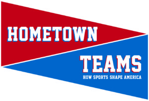 Hometown Teams: How Sports Shape America